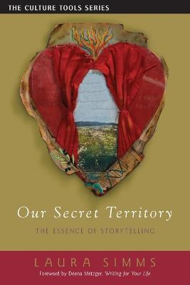 Our Secret Territory The Essence of Storytelling by Laura Simms