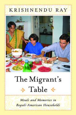 The Migrants Table Meals And Memories In by Krishnendu Ray