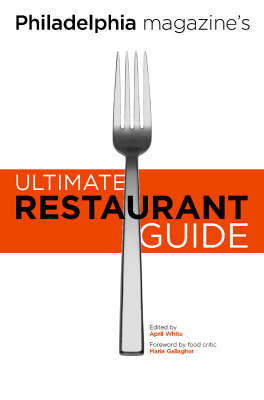 Philadelphia Magazine's Ultimate Restaurant Guide by Maria Gallagher