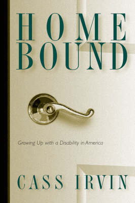 Home Bound Growing up with a Disability in America by Cass Irvin