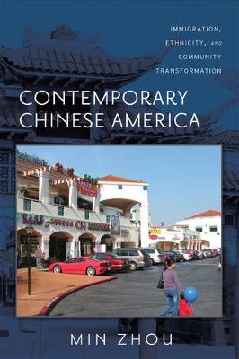 Contemporary Chinese America Immigration, Ethnicity, and Community Transformation by Min Zhou