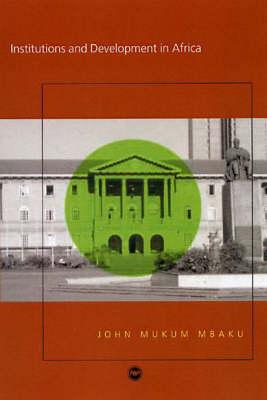 Institutions and Development in Africa by Professor John Mukum Mbaku