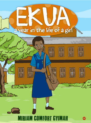 Ekua: A Year In The Life Of A Girl by Miriam Comfort Guimah