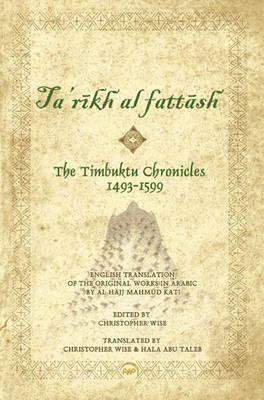 Timbuktu Chronicles 1493-1599, The: Al Hajj Mahmud Kati's Tarikh At Fattash by Christopher Wise