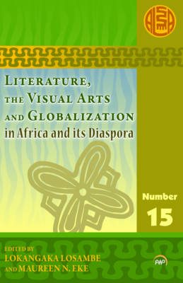 Literature, The Visual Arts And Globalization In Africa And Its Diaspora by Maureen Eke
