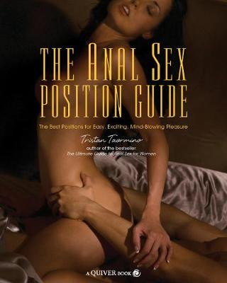 The Anal Sex Position Guide The Best Positions for Easy, Exciting, Mind-Blowing Pleasure by Tristan Taormino