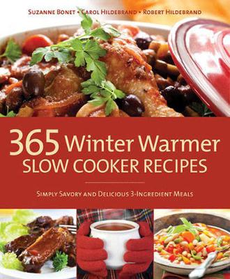 365 Winter Warmer Slow Cooker Recipes Simply Savory and Delicious 3-Ingredient Meals by Carol Hildebrand, Robert Hildebrand, Suzanne Bonet