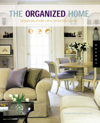 The Organized Home Design Solutions for Clutter-free Living by Randall Koll, Casey Ellis