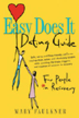 Easy Does It Dating Guide:for People In Recovery by Mary Faulkner