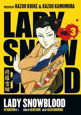 Lady Snowblood Volume 3: Retribution Part 1 by Kazuo Koike
