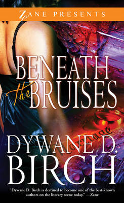 Beneath The Bruises A Book of Hope, Strength, and Self-Discovery by Dywane D. Birch