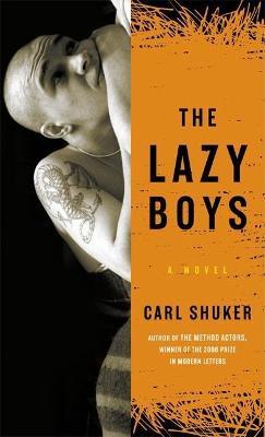 The Lazy Boys A Novel by Carl Shuker