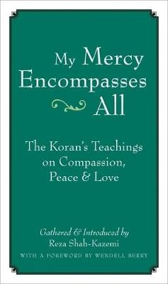 My Mercy Encompasses All The Koran's Teachings on Compassion, Peace and Love by Wendell Berry