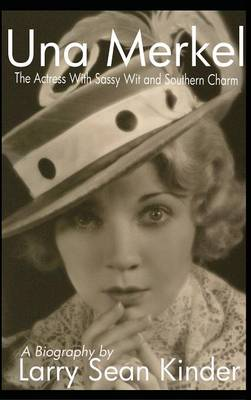 Una Merkel The Actress with Sassy Wit and Southern Charm (Hardback) by Larry Sean Kinder