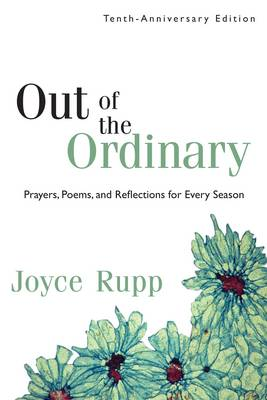 Out of the Ordinary Prayers, Poems and Reflections for Every Season by Joyce Rupp