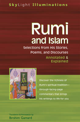 Rumi and Islam Selections from His Poems Sayings and Discourses - Annotated & Explained by Jelaluddin Rumi