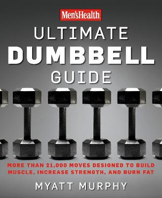 Ultimate Dumbbell Exercises Dumbbell Exercises for a Total Body Workout by Myatt Murphy, Men's Health