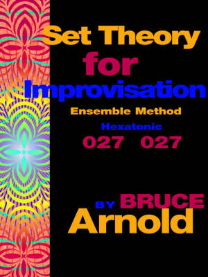 Set Theory for Improvisation Ensemble Method Hexatonic 027 027 by Bruce Arnold