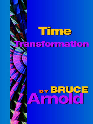Time Transformation by Bruce E. Arnold