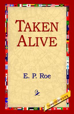 Taken Alive by E. P. Roe