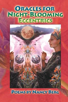 Oracles for Night-Blooming Eccentrics by Nancy Berg, 1st World Publishing