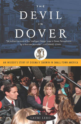 Devil In Dover An Insider's Story of Dogma v. Darwin in Small-Town America by Lauri Lebo