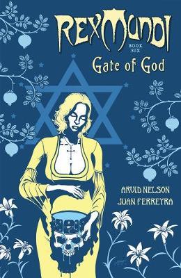 Rex Mundi Volume 6: Gate Of God by Arvid Nelson