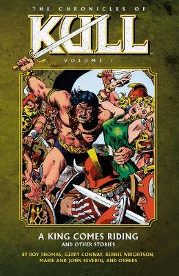 Chronicles Of Kull Volume 1: A King Comes Riding And Other Stories by Roy Thomas, Gerry Conway, Len Wein, John Jakes