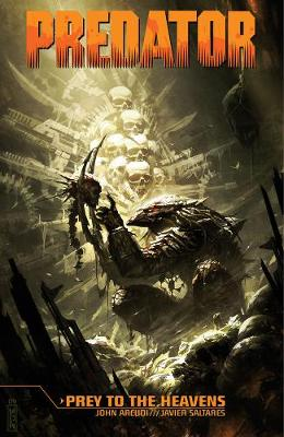 Predator: Prey To The Heavens by John Arcudi