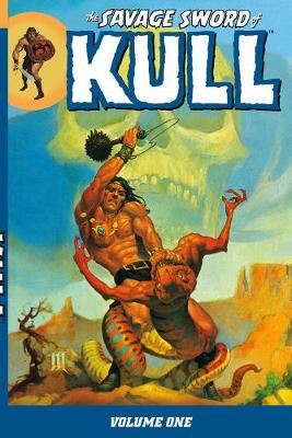 The Savage Sword Of Kull Volume 1 by Bernie Wrightson, Howard Chaykin, Barry Windsor-Smith, Ross Andru
