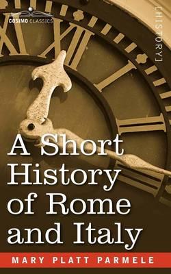 A Short History of Rome and Italy by Mary Platt Parmele