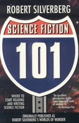 Science Fiction 101 Where to Start Reading and Writing Science Fiction by Robert Silverberg