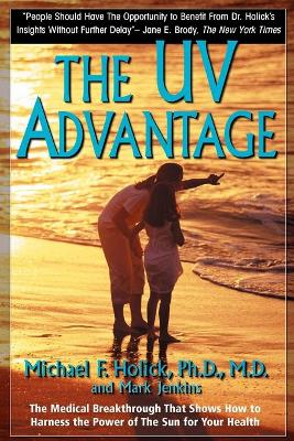 The UV Advantage The Medical Breakthrough That Shows How to Harness the Power of the Sun for Your Health by Michael F. Holick, Mark Jenkins