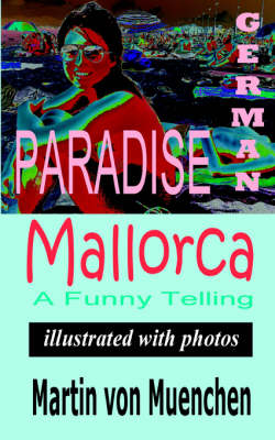 German Paradise Mallorca A Funny Telling (Illustrated with Photos) by Martin Von-Muenchen