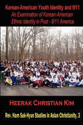 Korean-American Youth Identity and 9/11 An Examination of Korean-American Ethnic Identity in Post - 9/11 America by Heerak Christian Kim