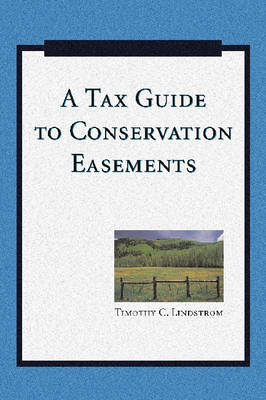 A Tax Guide to Conservation Easements by C. Timothy Lindstrom