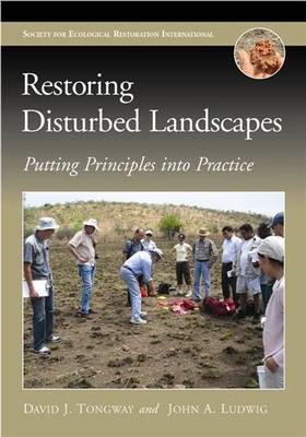 Restoring Disturbed Landscapes Putting Principles into Practice by David J. Tongway, John A. Ludwig