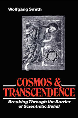 Cosmos and Transcendence Breaking Through the Barrier of Scientistic Belief by Dr Wolfgang Smith