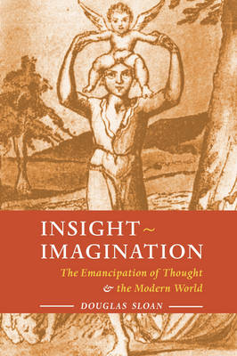 Insight-Imagination The Emancipation of Thought and the Modern World by Douglas Sloan