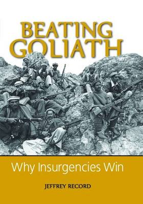 Beating Goliath Why Insurgencies Win by Jeffrey Record