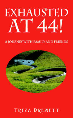 Exhausted at 44! A Journey with Family and Friends by Treza Drewett, Outskirts Press