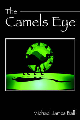 The Camels Eye by Michael James Ball