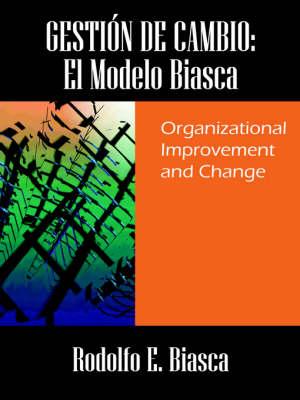 Gestion de Cambio El Modelo Biasca: Organizational Improvement and Change by Rodolfo E Biasca