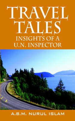 Travel Tales Insights of a Un Inspector by A B M Nurul Islam