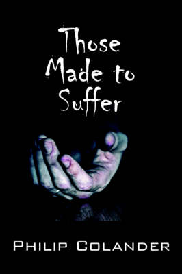 Those Made to Suffer by Philip Colander