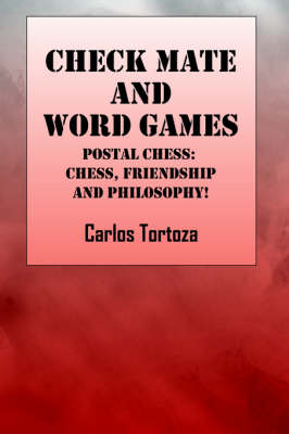 Check Mate and Words Game Postal Chess: Chess, Friendship and Philosophy! by Carlos Tortoza