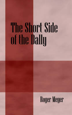 The Short Side of the Dally by Roger, M.D. Meyer