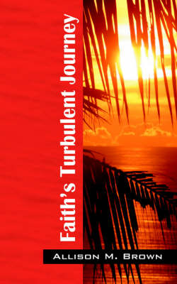 Faith's Turbulent Journey by Allison M Brown