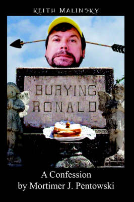 Burying Ronald A Confession by Mortimer J. Pentowski by Keith Malinsky