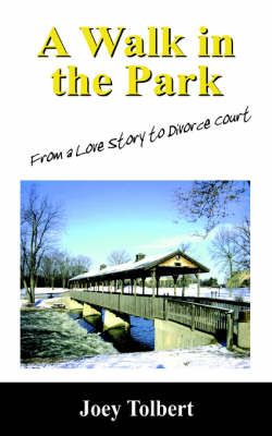 A Walk in the Park From a Love Story to Divorce Court by Joey Tolbert